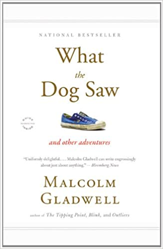 Book cover: What the Dog Saw: And Other Adventures by Malcolm Gladwell